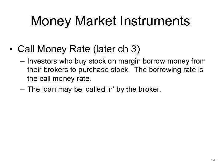 Money Market Instruments • Call Money Rate (later ch 3) – Investors who buy