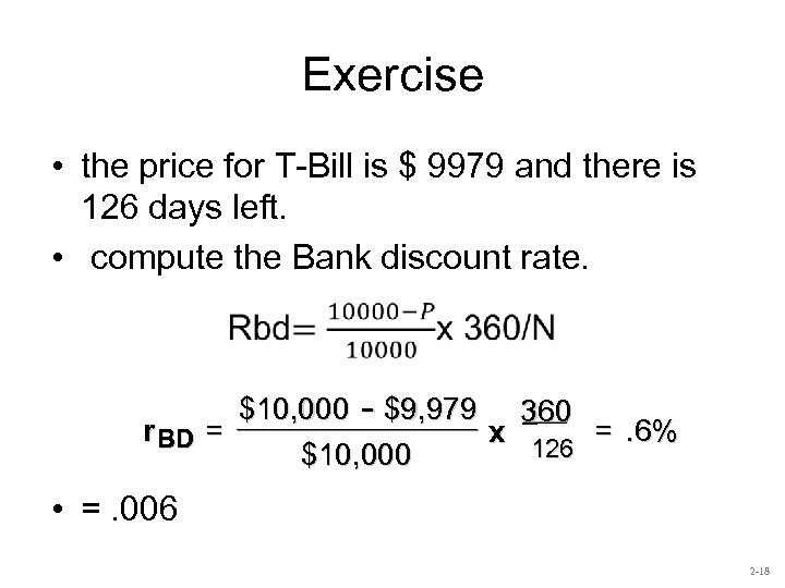 Exercise • the price for T-Bill is $ 9979 and there is 126 days