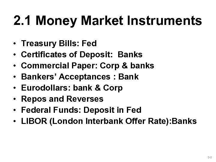 2. 1 Money Market Instruments • • Treasury Bills: Fed Certificates of Deposit: Banks