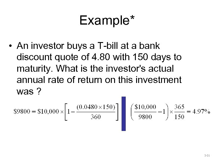 Example* • An investor buys a T-bill at a bank discount quote of 4.