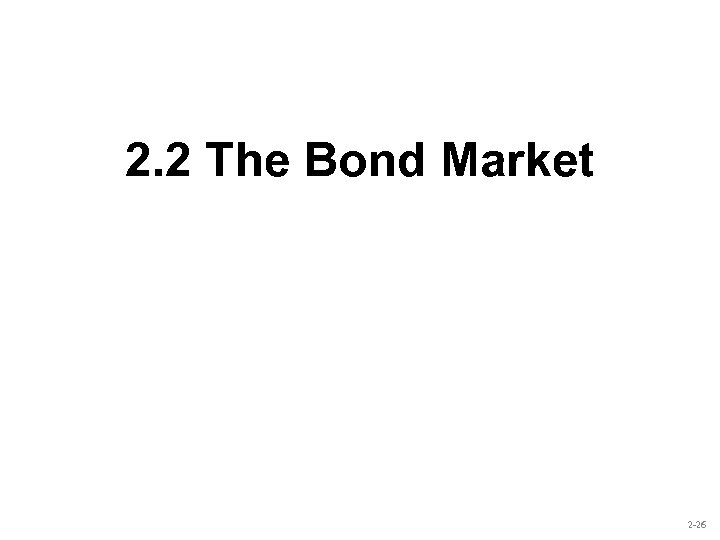 2. 2 The Bond Market 2 -26