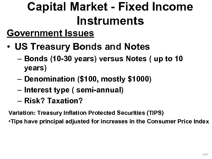Capital Market - Fixed Income Instruments Government Issues • US Treasury Bonds and Notes