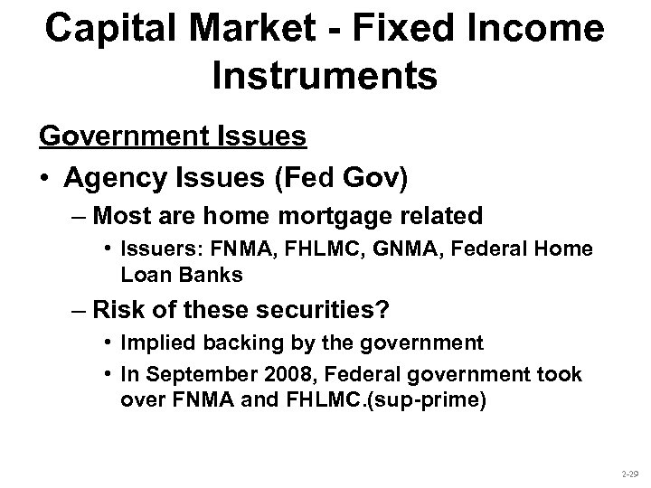 Capital Market - Fixed Income Instruments Government Issues • Agency Issues (Fed Gov) –