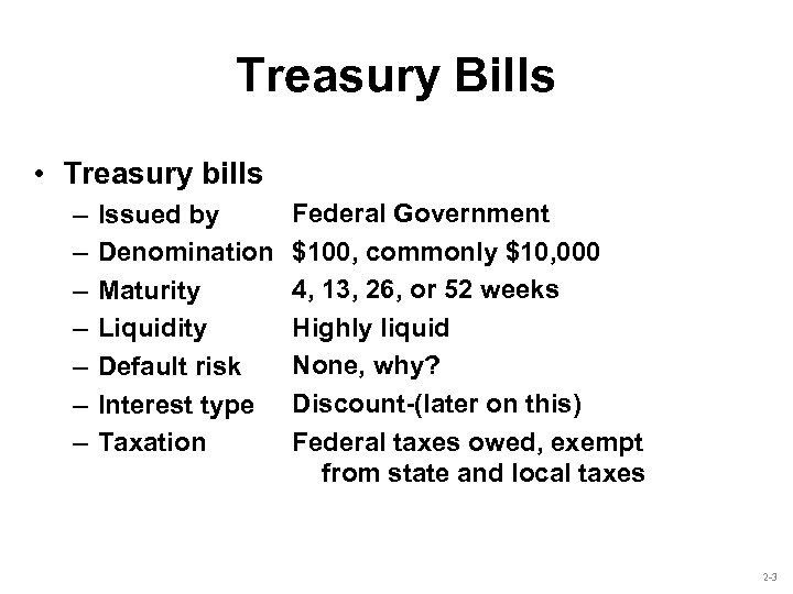 Treasury Bills • Treasury bills – – – – Issued by Denomination Maturity Liquidity