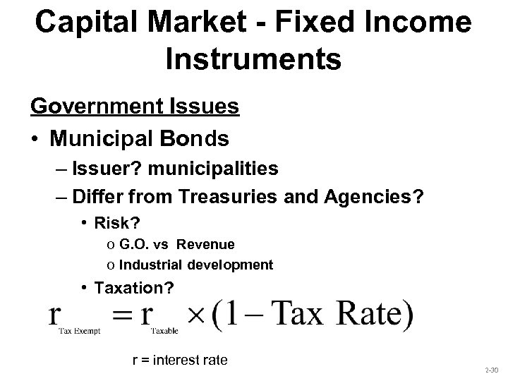 Capital Market - Fixed Income Instruments Government Issues • Municipal Bonds – Issuer? municipalities
