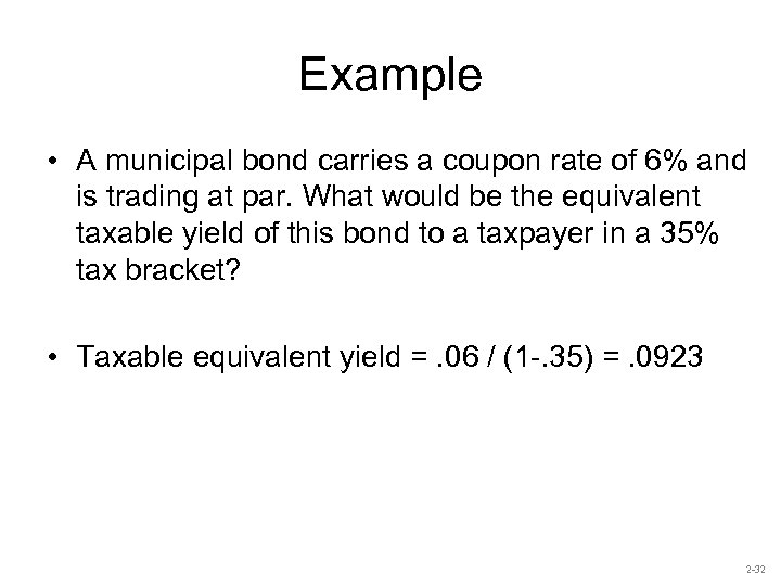 Example • A municipal bond carries a coupon rate of 6% and is trading