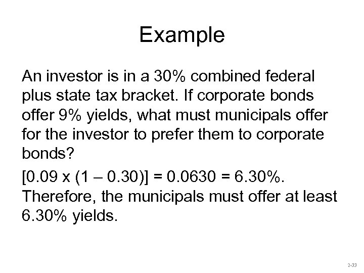 Example An investor is in a 30% combined federal plus state tax bracket. If