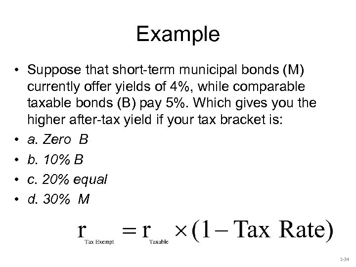Example • Suppose that short-term municipal bonds (M) currently offer yields of 4%, while