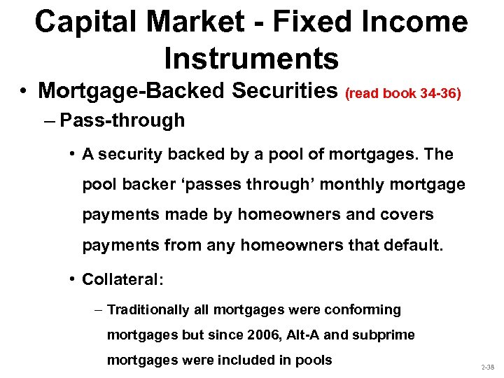 Capital Market - Fixed Income Instruments • Mortgage-Backed Securities (read book 34 -36) –