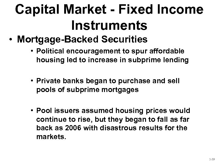 Capital Market - Fixed Income Instruments • Mortgage-Backed Securities • Political encouragement to spur