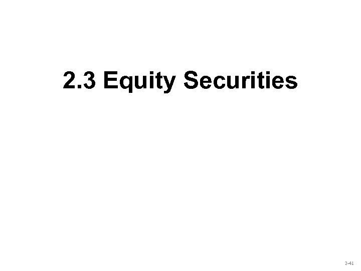 2. 3 Equity Securities 2 -41