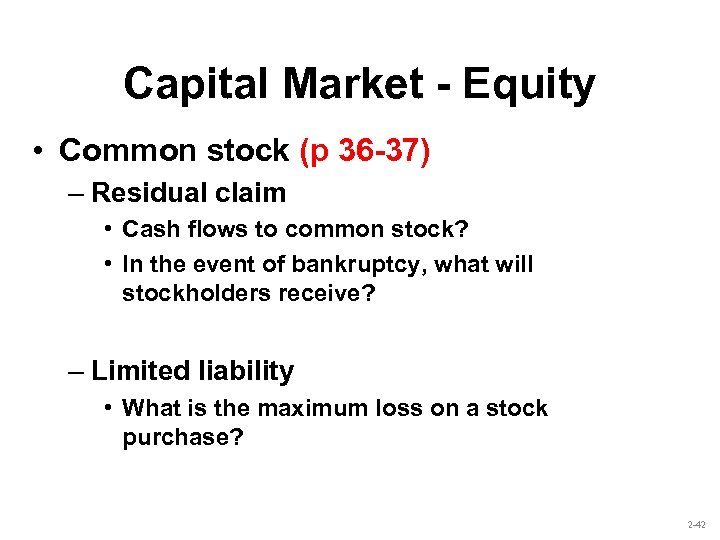 Capital Market - Equity • Common stock (p 36 -37) – Residual claim •