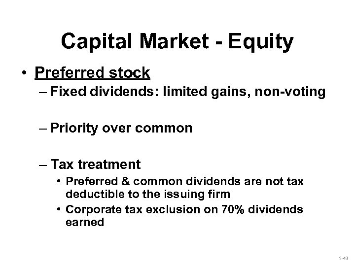 Capital Market - Equity • Preferred stock – Fixed dividends: limited gains, non-voting –