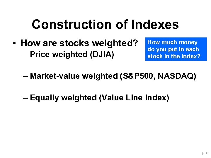 Construction of Indexes • How are stocks weighted? – Price weighted (DJIA) How much