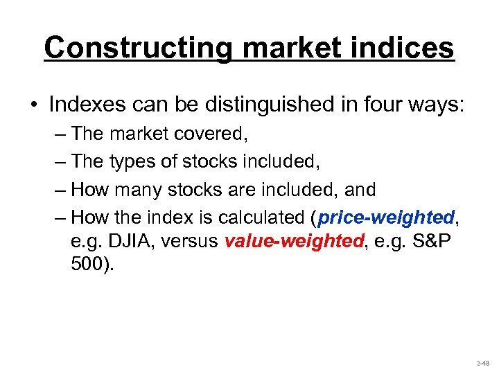 Constructing market indices • Indexes can be distinguished in four ways: – The market