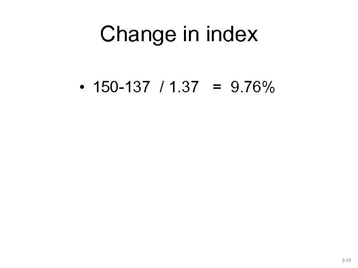 Change in index • 150 -137 / 1. 37 = 9. 76% 2 -53