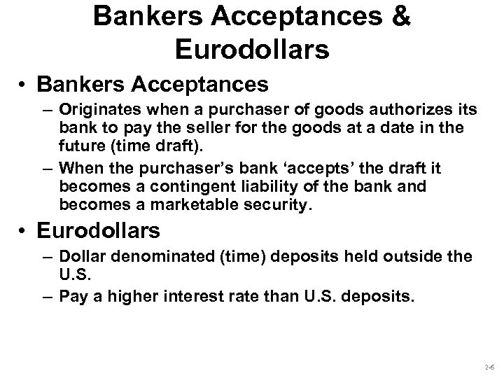 Bankers Acceptances & Eurodollars • Bankers Acceptances – Originates when a purchaser of goods