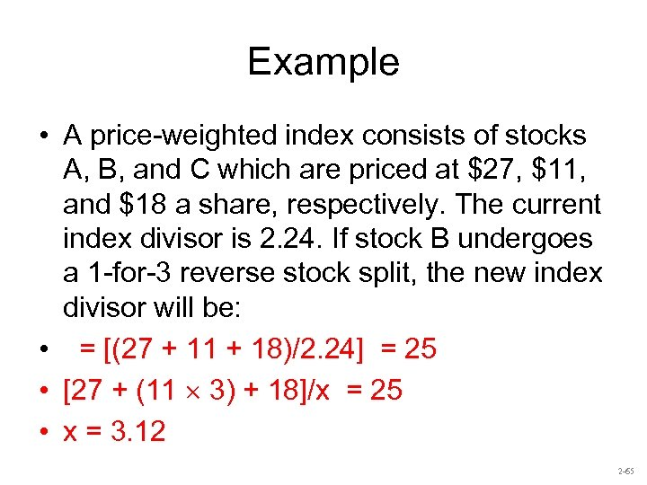 Example • A price-weighted index consists of stocks A, B, and C which are