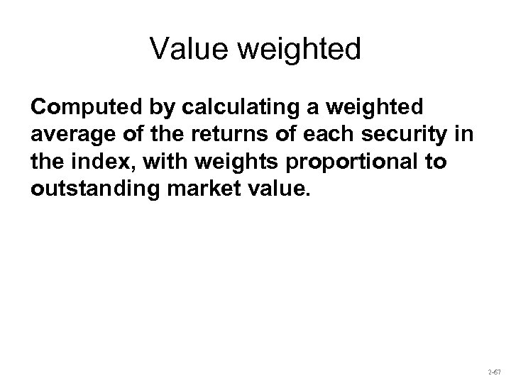 Value weighted Computed by calculating a weighted average of the returns of each security