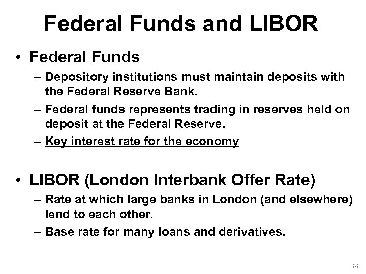 Federal Funds and LIBOR • Federal Funds – Depository institutions must maintain deposits with
