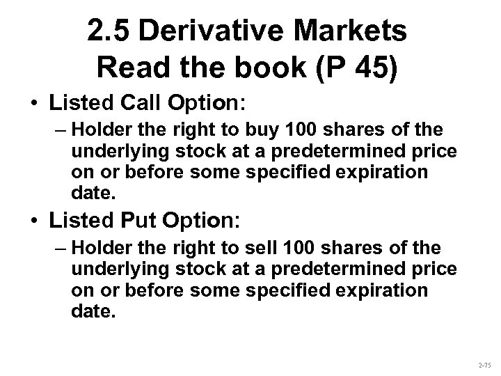 2. 5 Derivative Markets Read the book (P 45) • Listed Call Option: –