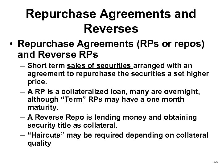 Repurchase Agreements and Reverses • Repurchase Agreements (RPs or repos) and Reverse RPs –