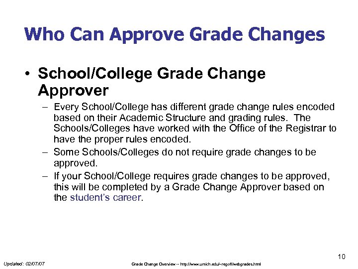 Who Can Approve Grade Changes • School/College Grade Change Approver – Every School/College has