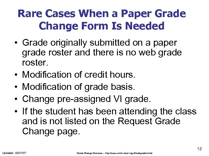 Rare Cases When a Paper Grade Change Form Is Needed • Grade originally submitted