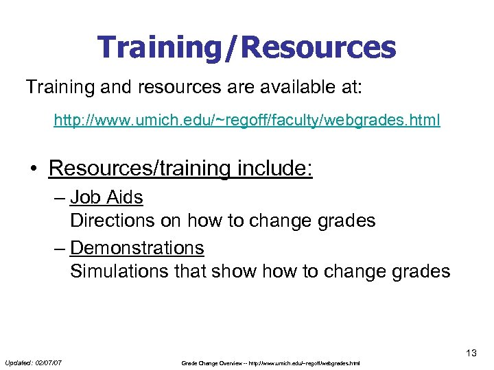 Training/Resources Training and resources are available at: http: //www. umich. edu/~regoff/faculty/webgrades. html • Resources/training