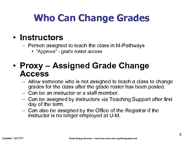 Who Can Change Grades • Instructors – Person assigned to teach the class in