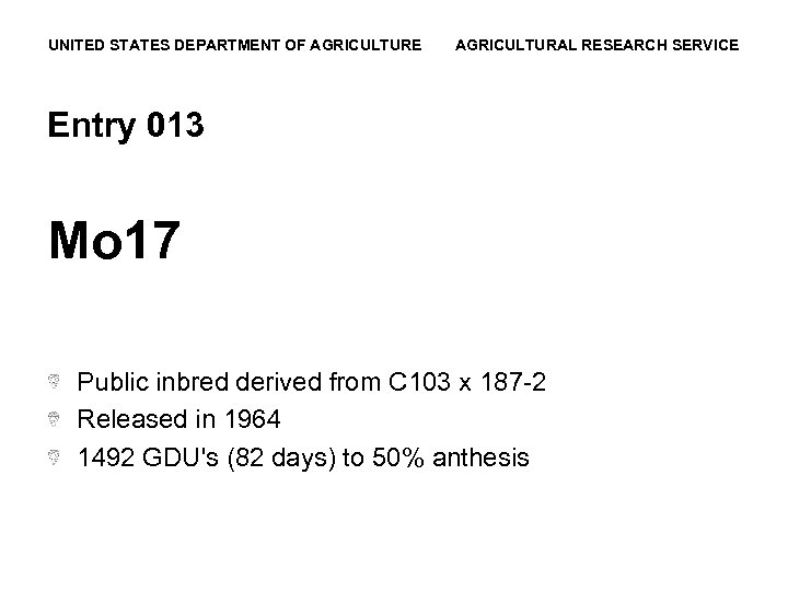 UNITED STATES DEPARTMENT OF AGRICULTURE AGRICULTURAL RESEARCH SERVICE Entry 013 Mo 17 Public inbred