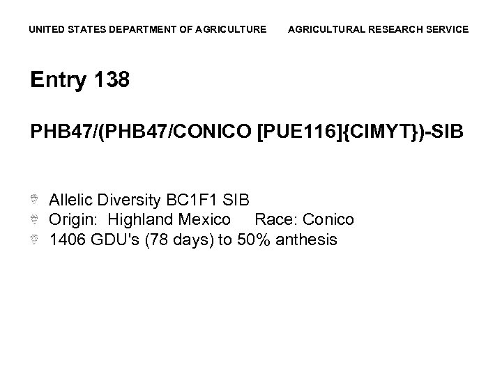 UNITED STATES DEPARTMENT OF AGRICULTURE AGRICULTURAL RESEARCH SERVICE Entry 138 PHB 47/(PHB 47/CONICO [PUE