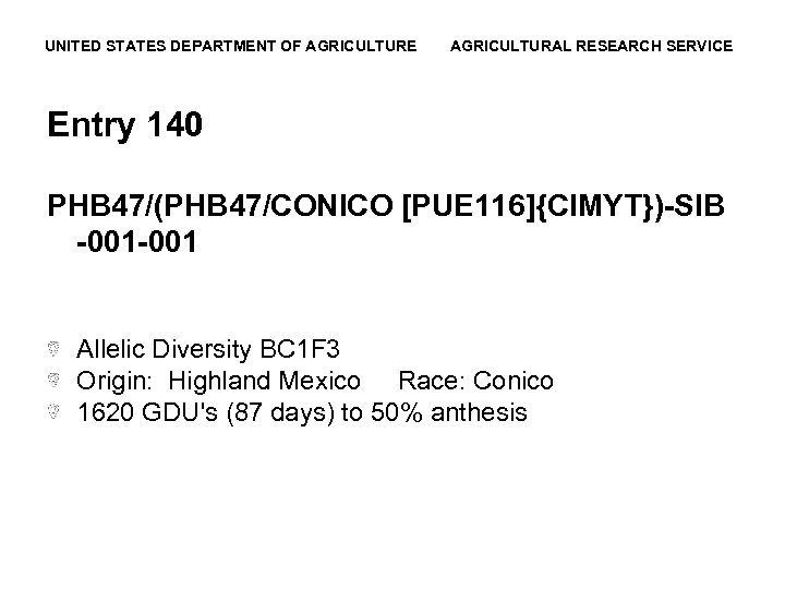 UNITED STATES DEPARTMENT OF AGRICULTURE AGRICULTURAL RESEARCH SERVICE Entry 140 PHB 47/(PHB 47/CONICO [PUE