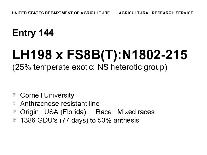 UNITED STATES DEPARTMENT OF AGRICULTURE AGRICULTURAL RESEARCH SERVICE Entry 144 LH 198 x FS