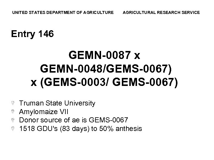 UNITED STATES DEPARTMENT OF AGRICULTURE AGRICULTURAL RESEARCH SERVICE Entry 146 GEMN-0087 x GEMN-0048/GEMS-0067) x