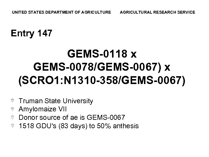 UNITED STATES DEPARTMENT OF AGRICULTURE AGRICULTURAL RESEARCH SERVICE Entry 147 GEMS-0118 x GEMS-0078/GEMS-0067) x