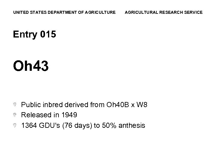 UNITED STATES DEPARTMENT OF AGRICULTURE AGRICULTURAL RESEARCH SERVICE Entry 015 Oh 43 Public inbred