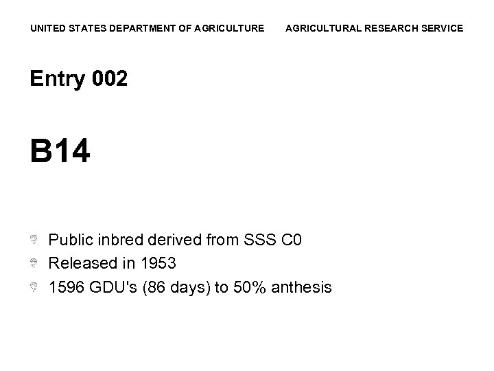 UNITED STATES DEPARTMENT OF AGRICULTURE AGRICULTURAL RESEARCH SERVICE Entry 002 B 14 Public inbred