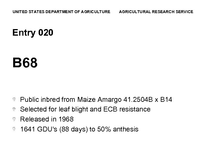 UNITED STATES DEPARTMENT OF AGRICULTURE AGRICULTURAL RESEARCH SERVICE Entry 020 B 68 Public inbred