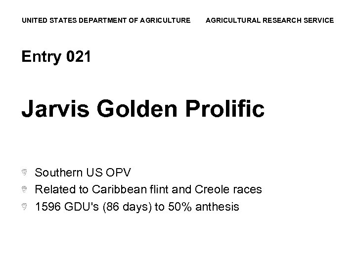 UNITED STATES DEPARTMENT OF AGRICULTURE AGRICULTURAL RESEARCH SERVICE Entry 021 Jarvis Golden Prolific Southern