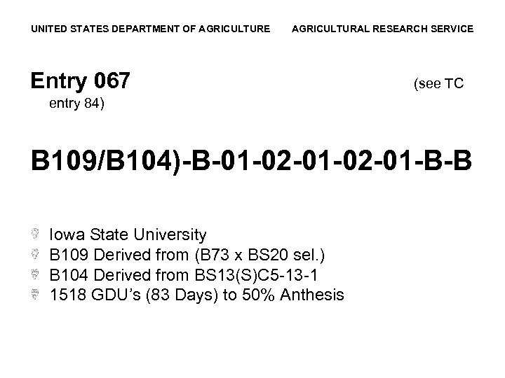 UNITED STATES DEPARTMENT OF AGRICULTURE AGRICULTURAL RESEARCH SERVICE Entry 067 (see TC entry 84)