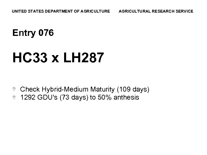 UNITED STATES DEPARTMENT OF AGRICULTURE AGRICULTURAL RESEARCH SERVICE Entry 076 HC 33 x LH