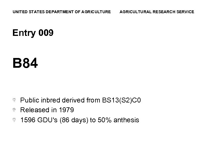 UNITED STATES DEPARTMENT OF AGRICULTURE AGRICULTURAL RESEARCH SERVICE Entry 009 B 84 Public inbred