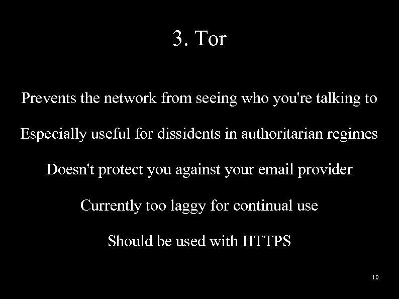3. Tor Prevents the network from seeing who you're talking to Especially useful for