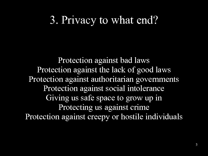 3. Privacy to what end? Protection against bad laws Protection against the lack of