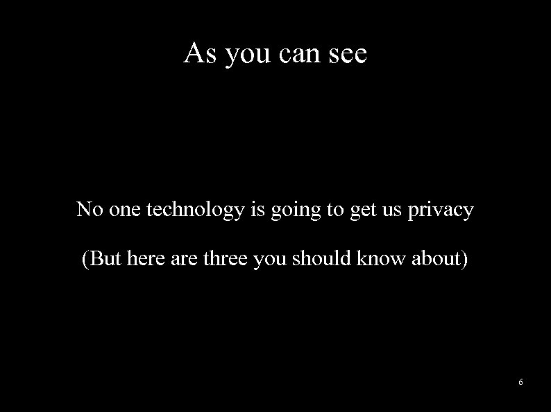 As you can see No one technology is going to get us privacy (But