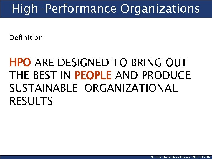 High-Performance Organizations Definition: HPO ARE DESIGNED TO BRING OUT THE BEST IN PEOPLE AND