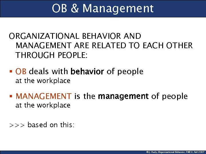 OB & Management ORGANIZATIONAL BEHAVIOR AND MANAGEMENT ARE RELATED TO EACH OTHER THROUGH PEOPLE: