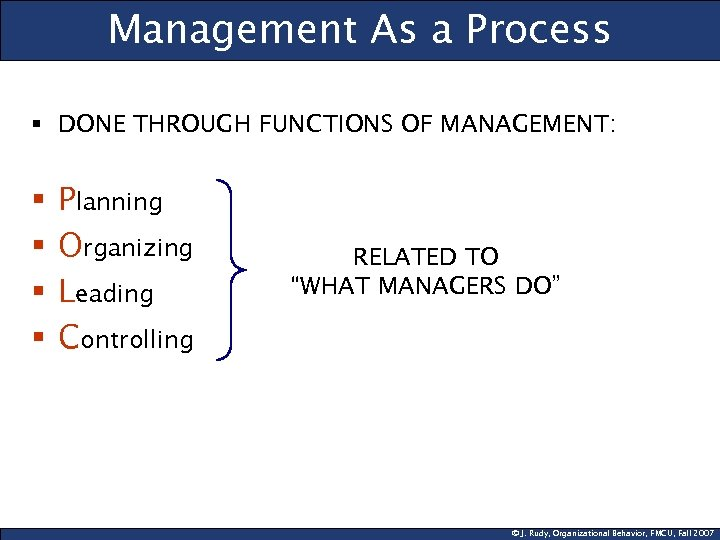 Management As a Process § DONE THROUGH FUNCTIONS OF MANAGEMENT: § § Planning Organizing
