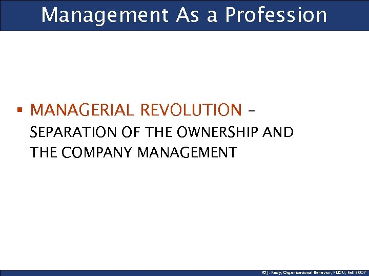 Management As a Profession § MANAGERIAL REVOLUTION – SEPARATION OF THE OWNERSHIP AND THE
